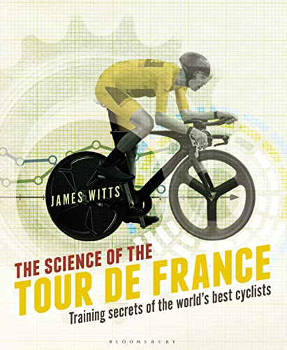 The Science of the Tour de France: Training Secrets of the World's Best Cyclists by James Witts