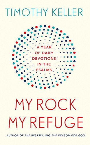 My Rock; My Refuge: A Year of Daily Devotions in the Psalms by Timothy Keller