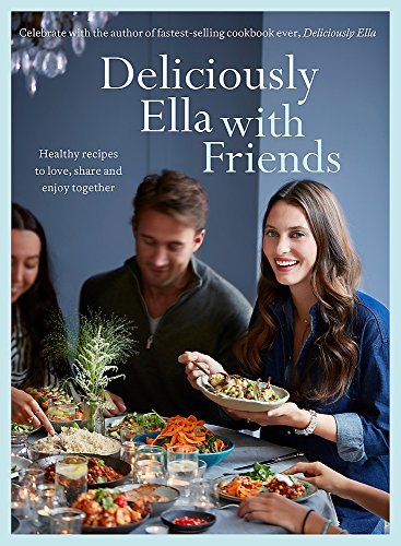 Deliciously Ella with Friends: Healthy Recipes to Love, Share and Enjoy Together by Ella Mills Woodward