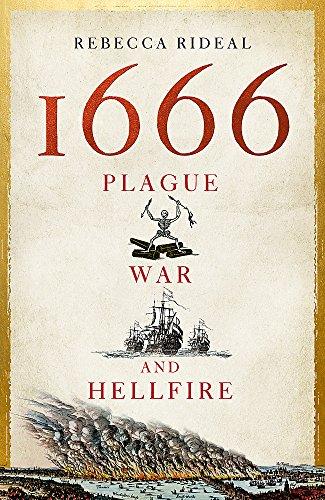 1666: Plague, War and Hellfire by Rebecca Rideal