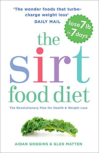 The SIRT Food Diet: The Revolutionary Plan for Health and Weight Loss by Aidan Goggins