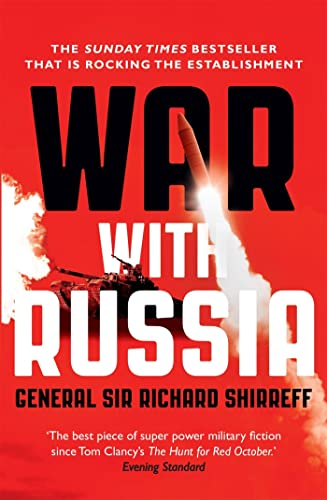 War with Russia: An Urgent Warning from Senior Military Command by General Sir Richard Shirreff