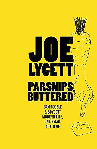 Parsnips: Buttered: Bamboozle and Boycott Modern Life, One Email at a Time by Joe Lycett