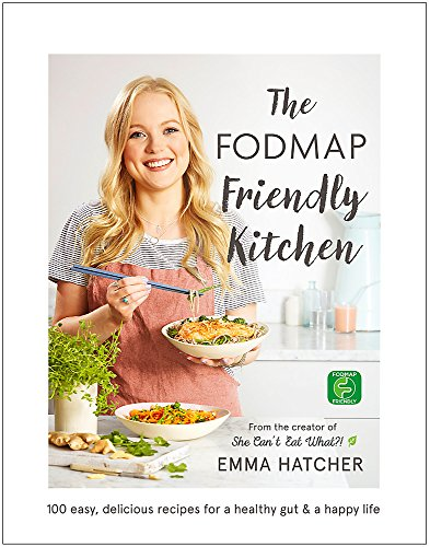 The FODMAP Friendly Kitchen Cookbook: 100 Easy, Delicious, Recipes for a Healthy Gut and a Happy Life by Emma Hatcher