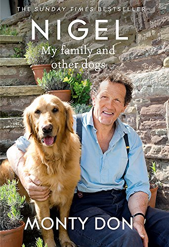 Nigel: My Family and Other Dogs by Monty Don
