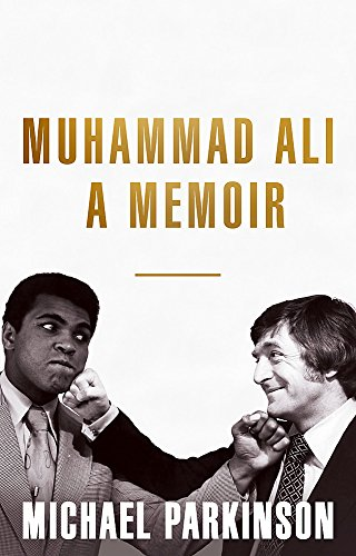 Muhammad Ali: A Memoir: My Views of the Greatest by Michael Parkinson