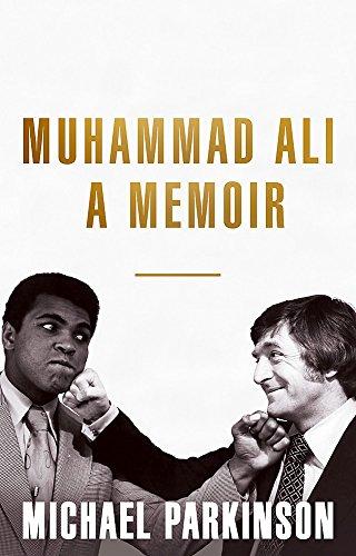 Muhammad Ali: A Memoir: My Views of the Greatest by Michael Parkinson
