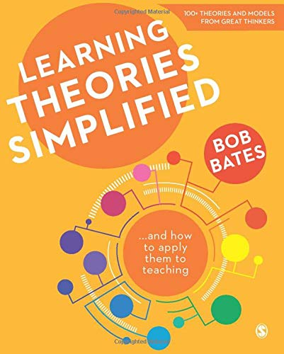 Learning Theories Simplified: ...And How to Apply Them to Teaching by Bob Bates