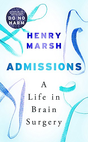 Admissions: A Life in Brain Surgery by Henry Marsh