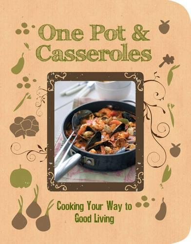 One Pot & Casseroles: Cooking Your Way to Good Living by