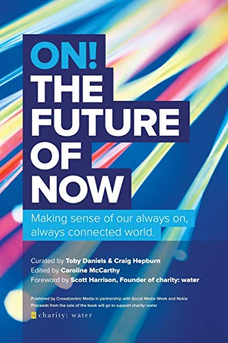 On! the Future of Now: Making Sense of Our Always On, Always Connected World by Crowdcentric Media
