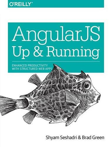 AngularJS: Up and Running: Enhanced Productivity with Structured Web Apps by Shyam Seshadri