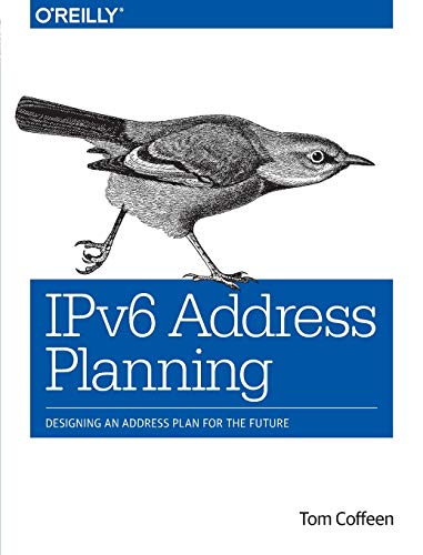 IPv6 Address Planning: Designing an Address Plan for the Future by Tom Coffeen