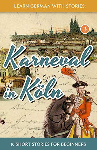 Learn German with Stories: Karneval in Koln - 10 Short Stories for Beginners by Andre Klein