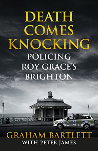 Death Comes Knocking: Policing Roy Grace's Brighton by Graham Bartlett