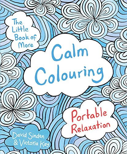 The Little Book of More Calm Colouring: Portable Relaxation by David Sinden
