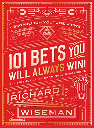 101 Bets You Will Always Win: The Science of the Seemingly Impossible by Professor Richard Wiseman