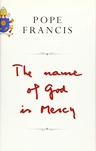The Name of God is Mercy: A Conversation with Andrea Tornielli by Pope Francis