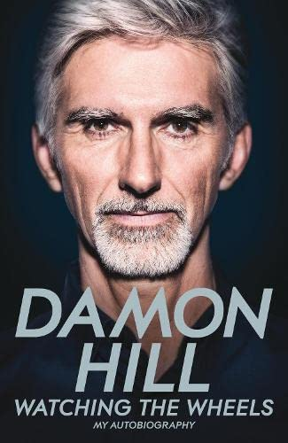 Watching the Wheels: My Autobiography by Damon Hill