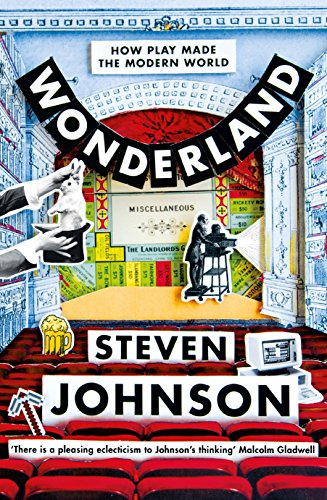 Wonderland: How Play Made the Modern World by Steven Johnson
