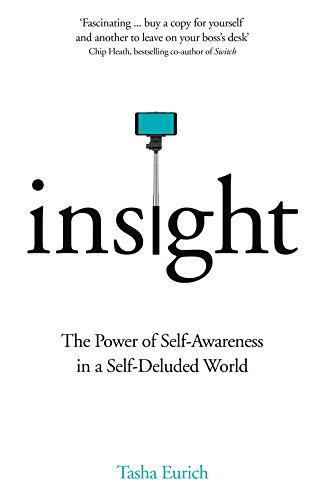 Insight: The Power of Self-Awareness in a Self-Deluded World by Dr Tasha Eurich
