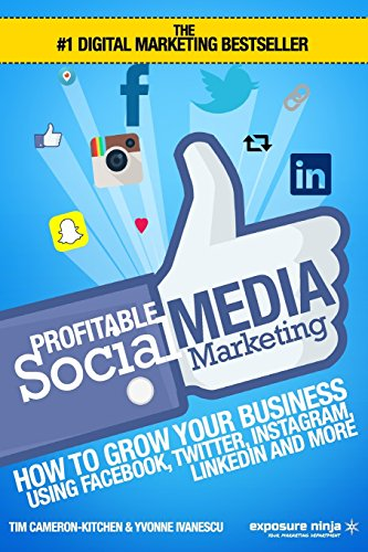 Profitable Social Media Marketing: How To Grow Your Business Using Facebook, Twitter, Instagram, LinkedIn And More by Tim Cameron-Kitchen