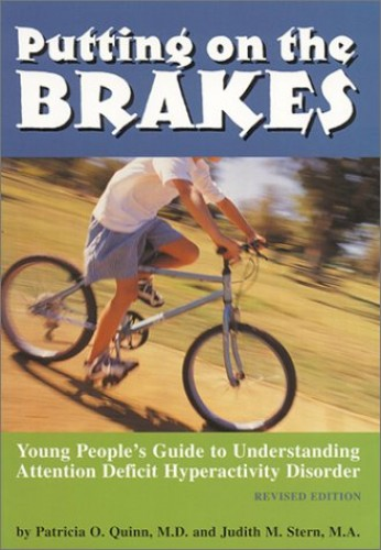 Putting on the Brakes: Young People's Guide to Understanding Attention Deficit Hyperactivity Disorder by Patricia O. Quinn, MD