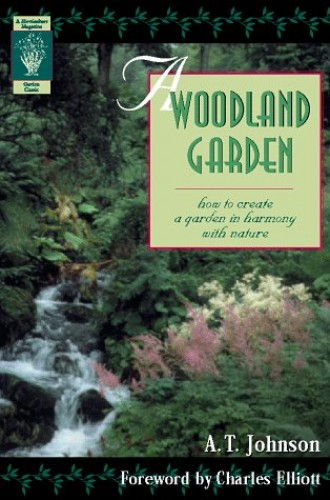 A Woodland Garden: How to Create a Garden in Harmony with Nature by A.T. Johnson