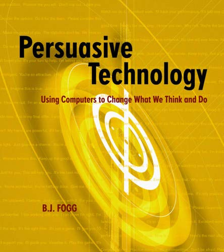 Persuasive Technology: Using Computers to Change What We Think and Do by B. J. Fogg