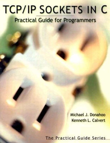 TCP/IP Sockets in C: Practical Guide for Programmers by Michael J. Donahoo (Baylor University, Waco, TX, USA)