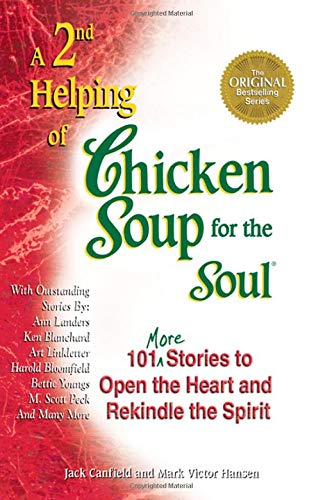 Second Helping of Chicken Soup for the Soul: 101 More Stories to Open the Heart and Rekindle the Spirit by Jack Canfield