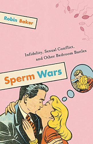 Sperm Wars: Infidelity, Sexual Conflict, and Other Bedroom Battles by Robin Baker