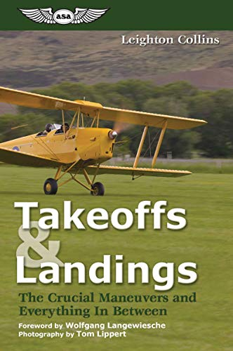 Takeoffs and Landings: The Crucial Maneuvers & Everything in Between by Leighton Collins