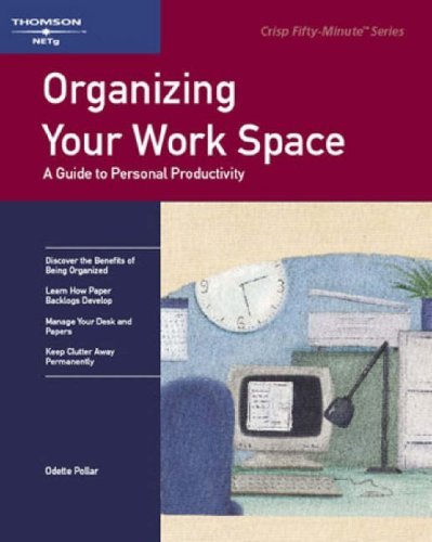Organizing Your Work Space: A Guide to Personal Productivity by Odette Pollar