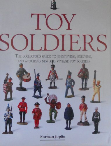 Toy Soldiers: The Collector's Guide to Identifying, Enjoying, and Acquiring New and Vintage Toy Soldiers by Norman Joplin