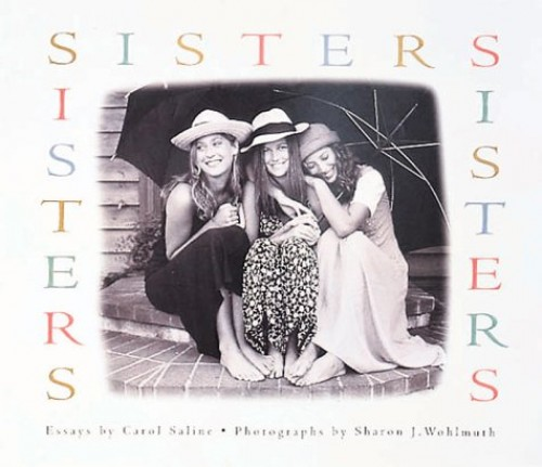sisters essays carol saline Carol saline ties that bind the best known, sisters, spent wrote the essays for the acclaimed photography book, a day in the.
