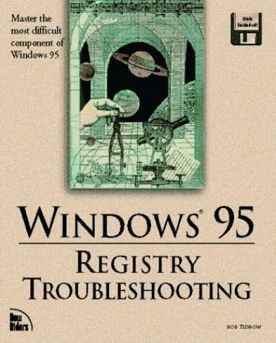 Windows Registry Troubleshooting: Windows 95 and Windows NT by Robin Tidrow