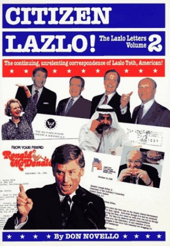 Citizen Lazlo!: The Continuing, Unrelenting Correspondence of Lazlo Toth, American! by Don Novello