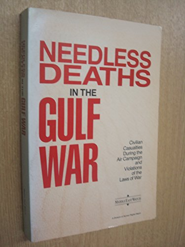Needless Deaths in the Gulf War: Civilian Casualties during the Air Campaign and Violations of the Laws of War by Human Rights Watch