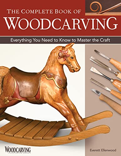 The Complete Book of Woodcarving: Everything You Need to Know to Master the Craft by Everett Ellenwood