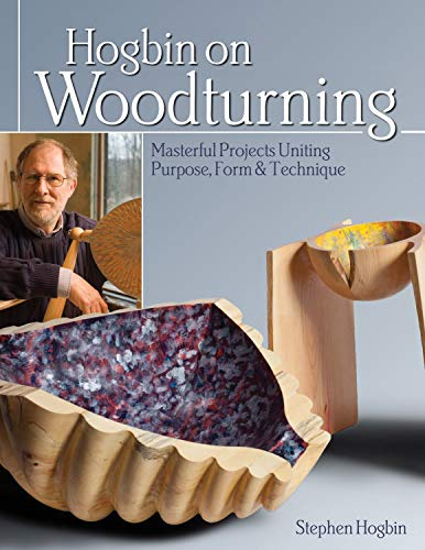 Hogbin on Woodturning: Masterful Projects Uniting Purpose, Form & Technique by Stephen Hogbin