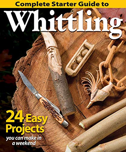 Complete Starter Guide to Whittling: 24 Easy Projects You Can Make in a Weekend by Woodcarving Illustrated