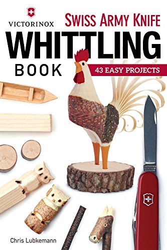 Victorinox Swiss Army Knife Book of Whittling: 43 Easy Projects by Chris Lubkemann