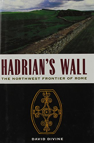 Hadrian's Wall: North-west Frontier of Rome by David Divine