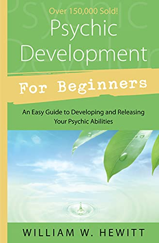 Psychic Development for Beginners: An Easy Guide to Releasing and Developing Your Psychic Abilities by William Hewitt