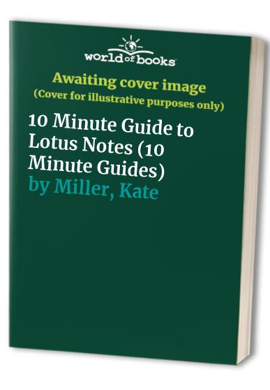 10 Minute Guide to Lotus Notes by Kate Miller