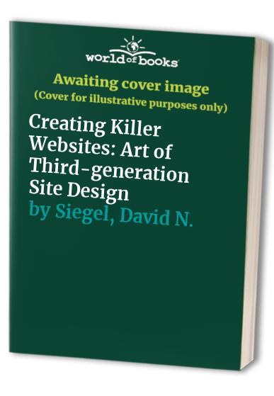 Creating Killer Websites: Art of Third-generation Site Design by David Siegel