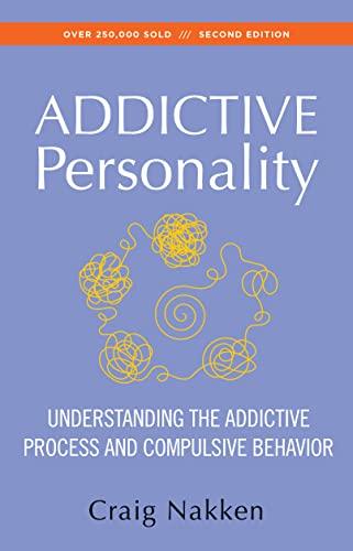 The Addictive Personality: Understanding the Addictive Process and Compulsive Behaviour by Craig Nakken