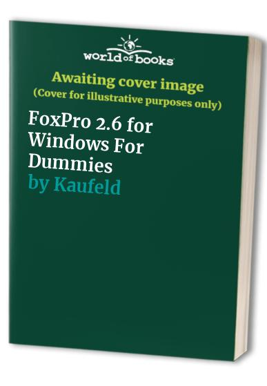 FoxPro 2.6 for Windows For Dummies by John Kaufield