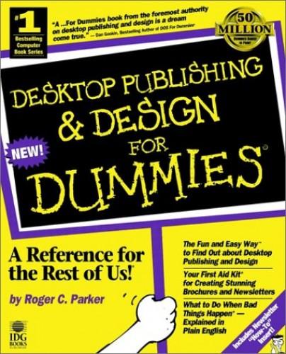 Desktop Publishing and Design For Dummies by Roger C. Parker